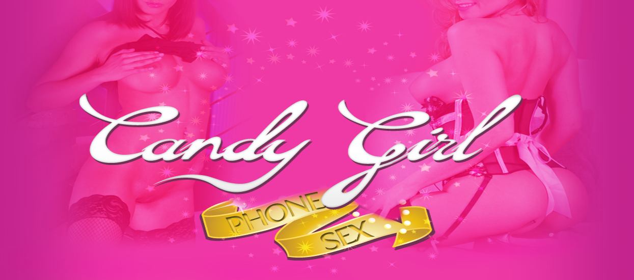 Candy Girl Phone Sex – Hot Phonesex Desires with the Real Phone Sex Candy Girls !